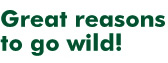 Great reasons to go wild!